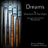 Play & Download Dreams - Shakuhachi & Pipe Organ by Various Artists | Napster