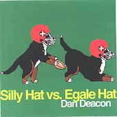 Play & Download Silly Hat vs. Egale Hat by Dan Deacon | Napster