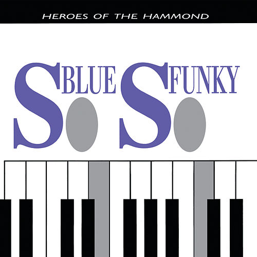So Blue, So Funky Heroes Of The Hammond by Various Artists