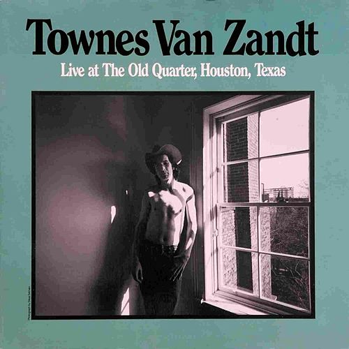 Live at The Old Quarter, Houston, Texas by Townes Van Zandt