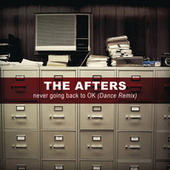 Never Going Back To OK (Dance Remixes) by The Afters