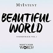 Play & Download MyIntent: Beautiful World Soundtrack, Vol. 1 by Various Artists | Napster
