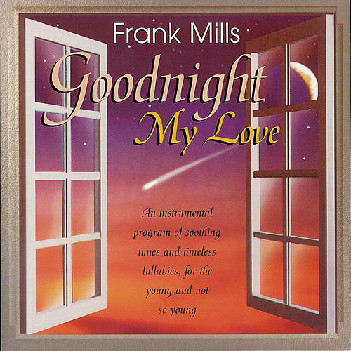 Play & Download Goodnight My Love by Frank Mills | Napster