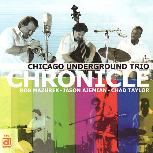 Chronicle by Chicago Underground Trio