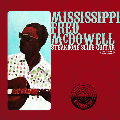 Play & Download Steakbone Slide Guitar (Digitally Remastered) by Mississippi Fred McDowell | Napster