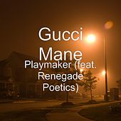 Play & Download Playmaker (feat. Renegade Poetics) by Gucci Mane | Napster