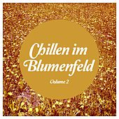 Play & Download Chillen im Blumenfeld, Vol. 2 (Relaxed Tunes für Naturburschen) by Various Artists | Napster