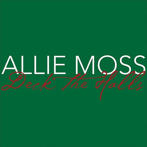 Play & Download Deck the Halls by Allie Moss | Napster