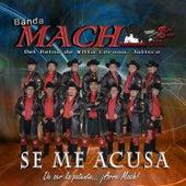 Se Me Acusa by Banda Mach