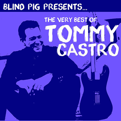 Play & Download The Very Best of Tommy Castro by Tommy Castro | Napster