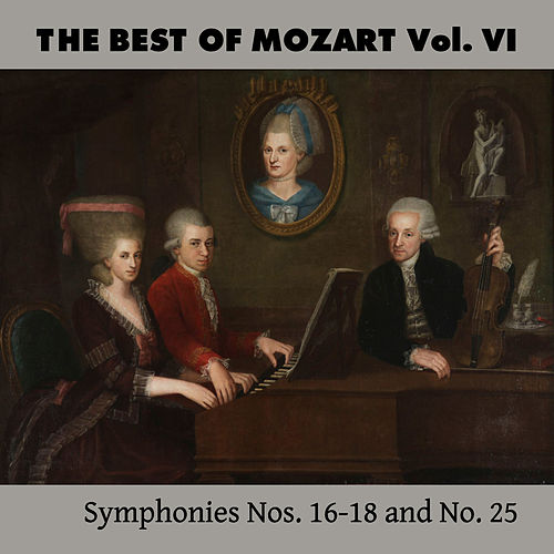 Play & Download The Best of Mozart Vol. VI, Symphonies Nos. 16-18 and No. 25 by Mozart Festival Orchestra | Napster