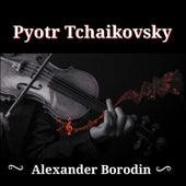 Play & Download Pyotr Tchaikovsky, Alexander Borodin by Various Artists | Napster