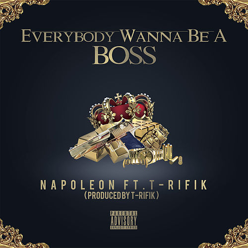 Everybody Wanna Be a Boss by Napoleon
