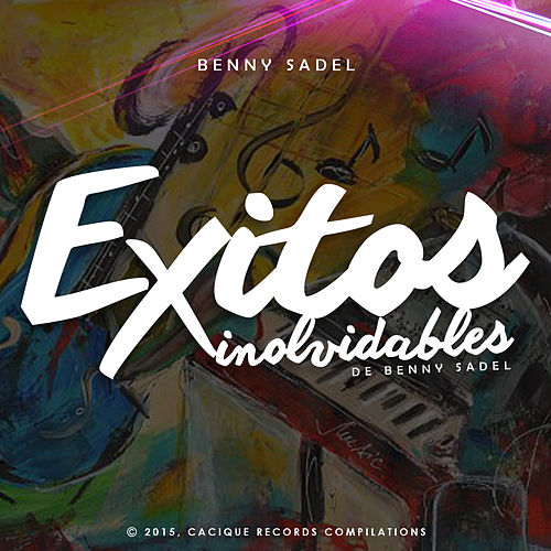 Play & Download Exitos Inolvidables de Benny Sadel by Benny Sadel | Napster