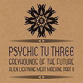 Play & Download Greyhounds of the Future vs. Alien Lightning Meat Machine Pt. 2 by Psychic TV | Napster