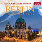 Classical City Guides und Travel: Berlin by Tbilisi Symphony Orchestra