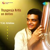 Play & Download Thyagaraja Kritis on Dieties by T.M. Krishna | Napster