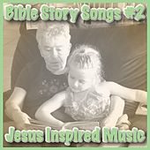 Bible Story Songs #2 by Jesus Inspired Music