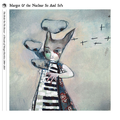 Play & Download (Best Of) The Bride On The Boxcar - A Decade of Margot Rarities: 2004-2014 by Margot and The Nuclear So and So's | Napster