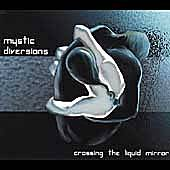 Play & Download Crossing The Liquid Mirror by Mystic Diversions | Napster