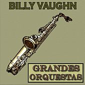 Grandes Orquestas, Billy Vaughn by Billy Vaughn