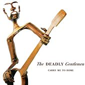 Play & Download Carry Me to Home by The Deadly Gentlemen | Napster