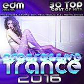 Progressive Trance 2016 - 30 Top Hits Best of Prog House, Techno, Goa, Psychedelic Electronic Dance by Various Artists