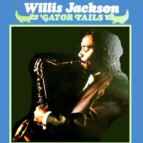 Play & Download Gator Tails by Willis Jackson | Napster