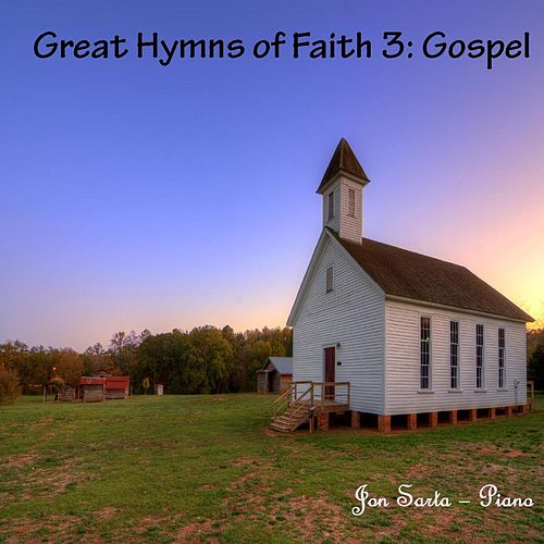 Play & Download Great Hymns of Faith 3: Gospel by Jon Sarta | Napster