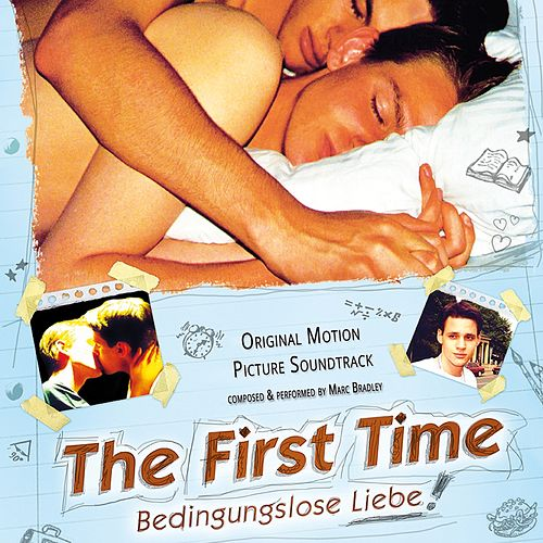 Play & Download The First Time (Original Motion Picture Soundtrack) (Bedingungslose Liebe) by Marc Bradley | Napster