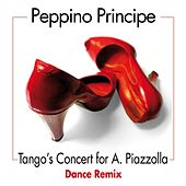 Play & Download Tango's Concert for A. Piazzolla (Dance Remix) by Peppino Principe | Napster