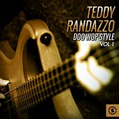 Play & Download Teddy Randazzo Doo Wop Style, Vol. 1 by Teddy Randazzo | Napster