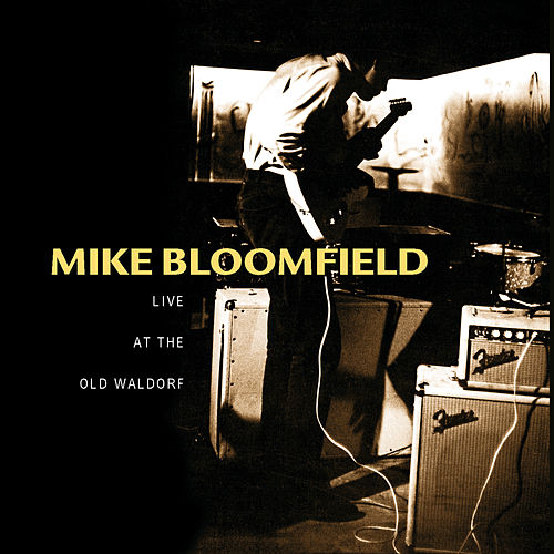 Play & Download Live At The Old Waldorf by Mike Bloomfield | Napster