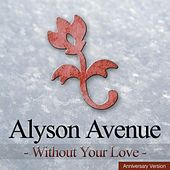 Play & Download Without Your Love (Anniversary Version) by Alyson Avenue | Napster