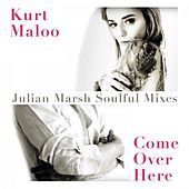 Play & Download Come over Here (Julian Marsh Soulful Mixes) by Kurt Maloo | Napster