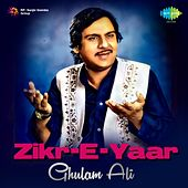 Play & Download Zikr E Yaar by Ghulam Ali | Napster