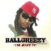 I'm Just It by Ballgreezy