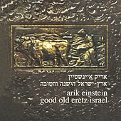 Play & Download Eretz Israel Hayeshana Vehatova by Arik Einstein | Napster
