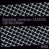 Play & Download Off The Chain (feat. J.A.M.O.N.) by Demarkus Lewis | Napster
