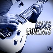 Play & Download Blues Moments by Various Artists | Napster