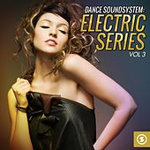 Play & Download Dance Soundsystem: Electric Series, Vol. 3 by Various Artists | Napster