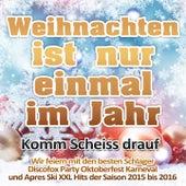Play & Download Weihnachten ist nur einmal im Jahr 2016 - Komm Scheiss drauf (Wir feiern mit den besten Schlager Discofox Party Oktoberfest Karneval und Apres Ski XXL Hits der Saison 2015 bis 2016) by Various Artists | Napster