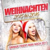 Play & Download Weihnachten 2015 bis 2016 - Darauf feiert man noch 2017 by Various Artists | Napster