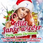 Alle Jahre wieder - Party neets Christmas (X-mas Weihnachtslieder der Saison 2015 bis 2016 und Apres Ski Schlager Hits zu Weihnachten) by Various Artists