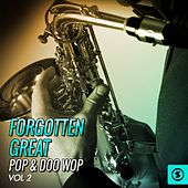 Play & Download Forgotten Great Pop & Doo Wop, Vol. 2 by Various Artists | Napster
