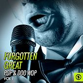 Play & Download Forgotten Great Pop & Doo Wop, Vol. 1 by Various Artists | Napster