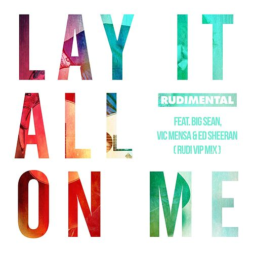 Play & Download Lay It All On Me (feat. Big Sean, Vic Mensa & Ed Sheeran) (Rudi VIP Mix) by Rudimental | Napster