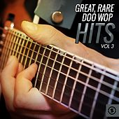 Play & Download Great, Rare Doo Wop Hits, Vol. 3 by Various Artists | Napster