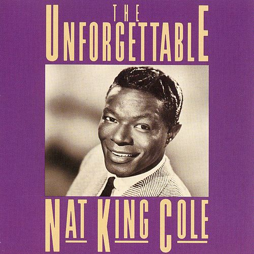 The Unforgettable Nat King Cole by Nat King Cole