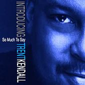 Play & Download So Much To Say by Trent Armand Kendall | Napster